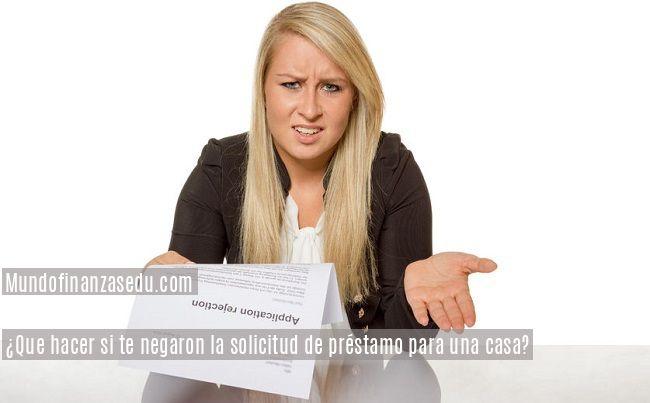 ¿Que hacer si te negaron la solicitud de préstamo para una casa?